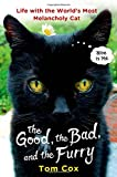 img - for The Good, the Bad, and the Furry: Life with the World's Most Melancholy Cat book / textbook / text book