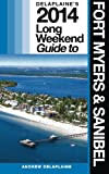 Delaplaine's 2014 Long Weekend Guide to Fort Myers and Sanibel, Andrew Delaplaine, 1492996505