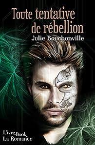 Toute tentative de rébellion par Julie Bouchonville