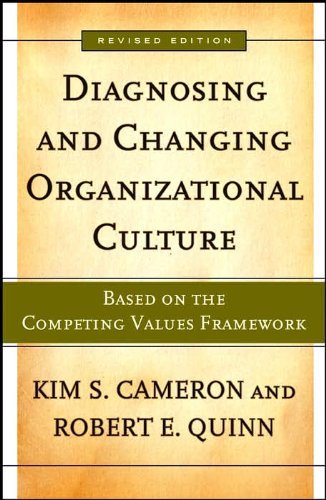 by Robert E. Quinn,by Kim S. Cameron Diagnosing and Changing Organizational Culture: Based on the Competing Values Framework (The Jossey-Bass Business & Management Series)(text only)[Paperback]2005
