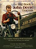 The Big Book of John Deere Tractors: The Complete Model-by-Model Encyclopedia, Plus Classic Toys, Brochures, and Collectibles (The Big Book Series)