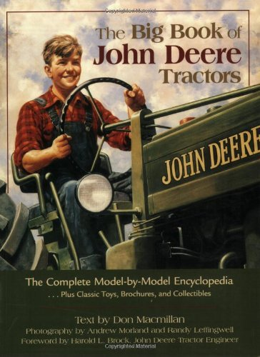 - The Big Book of John Deere Tractors: The Complete Model-by-Model Encyclopedia, Plus Classic Toys, Brochures, and Collectibles (The Big Book Series)