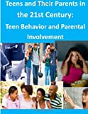 Teens and Their Parents in the 21st Century: Teen Behavior and Parental Involvement, Council of Council of Economic Advisers, 1499621116