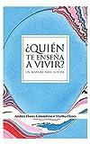 img - for  Qui n te ense a a vivir?: Un manual para la vida (Spanish Edition) book / textbook / text book