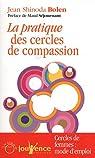 Pratique des cercles de compassion : Cerles de femmes : mode d'emploi par Shinoda Bolen