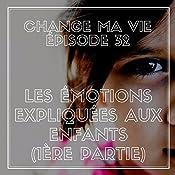Les Émotions expliquées aux enfants : 1ère partie (Change ma vie 32) | Clotilde Dusoulier