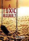A Toxic Assault, Ted Simon, 1462062830