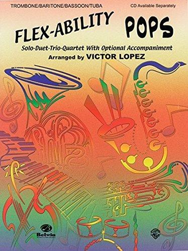 Flex-Ability Pops - Solo-Duet-Trio-Quartet with Optional Accompaniment: Trombone/Baritone/Bassoon/Tuba (Flex-Ability Series)