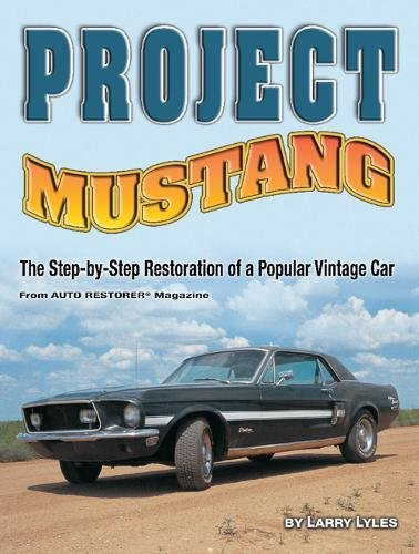 Project Mustang: The Step-by-Step Restoration of a Popular Vintage Car ()