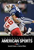Understanding American Sport : In Culture and Society, Pfister, Gertrud and Gems, Gerald R., 0415443644