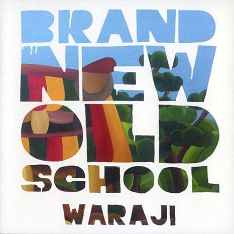 BRAND NEW OLD SCHOOL | WARAJI | J-POP | 音楽 - Amazon