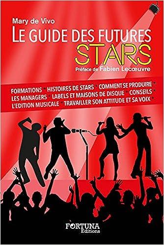 Download Online Le guide des futures stars : Mode d'emploi et toutes les adresses pour réussir une carrière artistique pdf