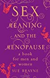 Sex, Meaning, and the Menopause, Brayne, Sue, 0826423019