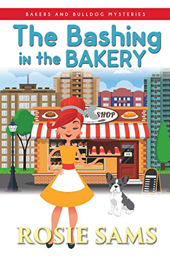 The Bashing in the Bakery (Bakers and Bulldogs Mysteries Book 8) by [Sams, Rosie]