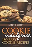 Cookie Indulgence: 150 Easy Cookie Recipes, Bonnie Scott, 1479382639