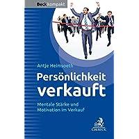 Persönlichkeit verkauft: Mentale Stärke und Motivation im Verkauf (Beck kompakt)