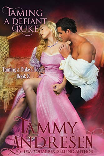 Taming a Defiant Duke (Taming the Duke's Heart Book 8) by [Andresen, Tammy]