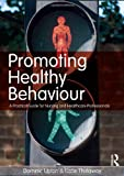 Promoting Healthy Behaviour, Dominic Upton and Katie Thirlaway, 0273723855