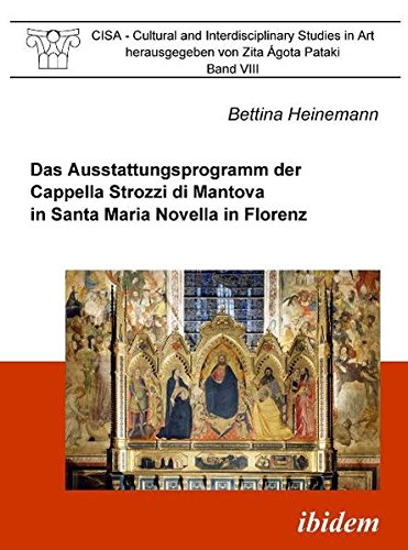 Das Ausstattungsprogramm der Cappella Strozzi di Mantova in Santa Maria Novella in Florenz (CISA - Cultural and Interdisciplinary Studies in Art)