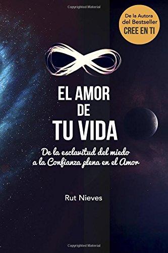 El Amor De Tu Vida: De La Esclavitud Del Miedo A La Confianza Plena En El Amor: Volume 3