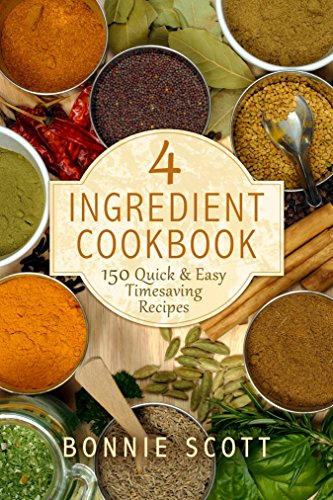 4 Ingredient Cookbook: 150 Quick & Easy Timesaving Recipes by [Scott, Bonnie]