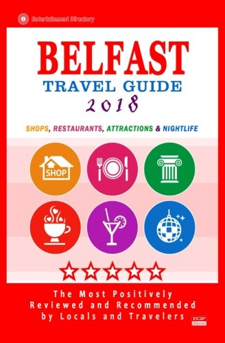 Belfast Travel Guide 2018: Shops, Restaurants, Attractions and Nightlife in Belfast, Northern Ireland (City Travel Guide 2018)