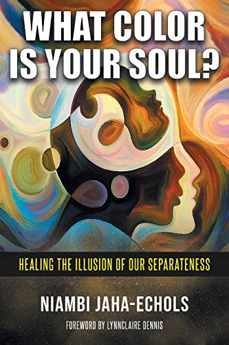 What Color Is Your Soul?: Healing The Illusion