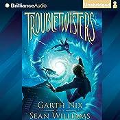 Troubletwisters | Garth Nix, Sean Williams