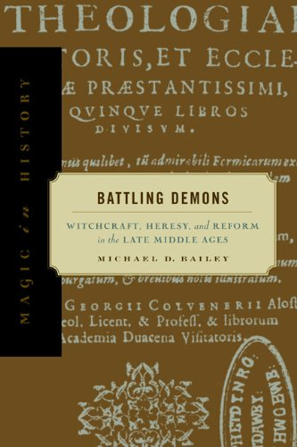 Battling Demons: Witchcraft, Heresy, and Reform in the Late Middle Ages (Magic in History)