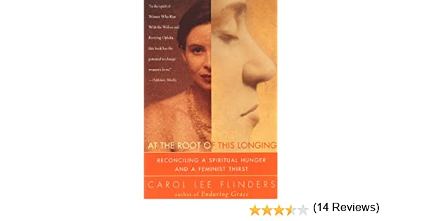 At the root of this longing reconciling a spiritual hunger and a longing reconciling a spiritual hunger and a feminist thirst kindle edition by carol l flinders religion spirituality kindle ebooks amazon fandeluxe Document