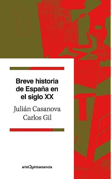 Breve historia de España en el siglo XX Quintaesencia: Amazon.es: Casanova, Julián, Gil Andrés, Carlos: Libros