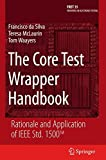 Book cover image for The Core Test Wrapper Handbook: Rationale and Application of IEEE Std. 1500TM (Frontiers in Electronic Testing)