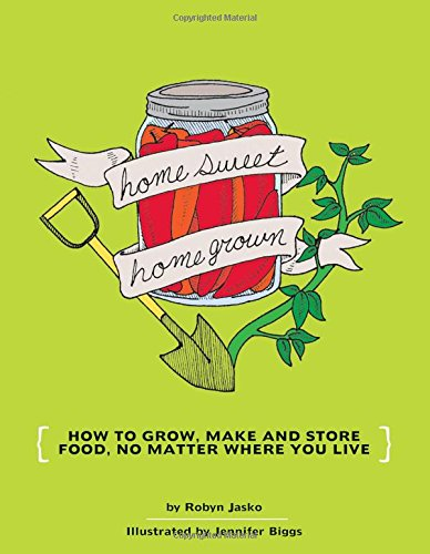 Homesweet Homegrown: How to Grow, Make, And Store Food, No Matter Where You Live (DIY)