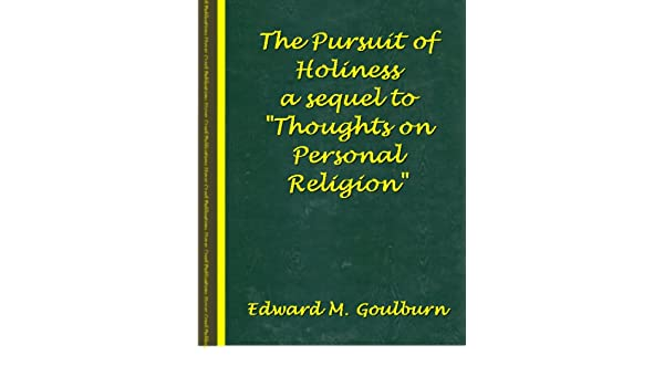 The pursuit of holiness a sequel to thoughts on personal religion the pursuit of holiness a sequel to thoughts on personal religion kindle edition by edward meyrick goulburn religion spirituality kindle ebooks fandeluxe Images