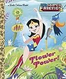 power girl dc - Flower Power! (DC Super Friends) (Little Golden Book)