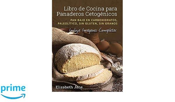Libro de Cocina para Panaderos Cetogénicos: Pan bajo en ...