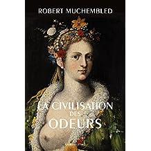 La Civilisation des odeurs: (XVIe-début XIXe siècle) (Histoire t. 139) (French Edition)