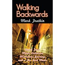 Walking Backwards: Grand Tours, Minor Visitations, Miraculous Journeys, and a Few Good Meals