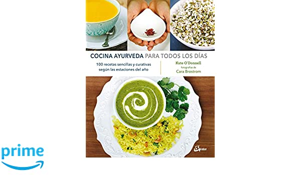 Cocina Ayurveda para todos los días: 100 recetas sencillas y ...