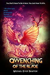 Qwenching of the Blade: You Don't Have To Be A Hero. You Just Have To Win! (Phoenix Empire Book 3)