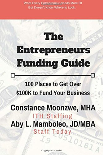 The Entrepreneurs Funding Guide: 100 Places to Get Over $100K to Fund Your Business pdf epub