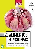 50 Alimentos Funcionais: O que comer para fortalecer a imunidade, afastar doenças e chegar ao peso ideal
