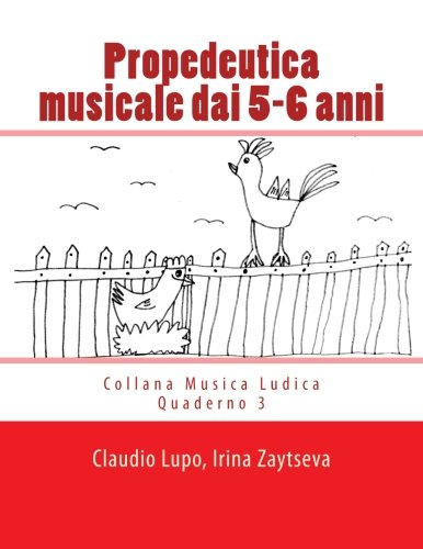Propedeutica Musicale Dai 5-6 Anni: Volume 3 Copertina flessibile – 3 feb 2014 Claudio Lupo irina Zaytseva Createspace Independent Pub 1495285251