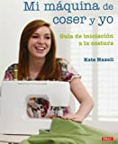 img - for Mi maquina de coser y yo / Me and My Sewing Machine: Guia de iniciacion a la costura / A Beginner's Guide (Spanish Edition) by Kate Haxell (2011-05-02) book / textbook / text book
