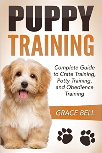 Puppy Training Complete Guide To Crate Training Potty Training