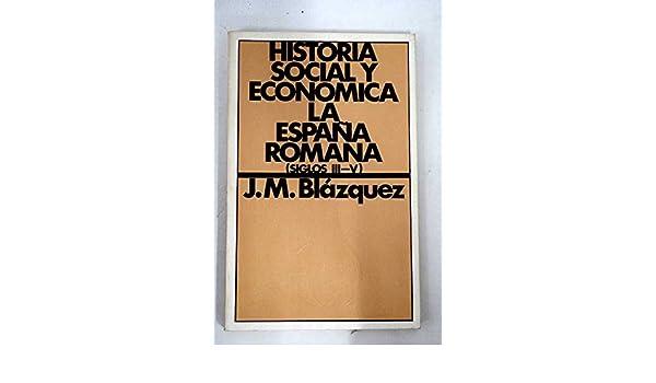 Historia social y económica de la España romana Publicaciones del Fondo para la Investigación Económica y Social de la Confederación Española de Cajas de ...