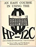 An Easy Course in Using the HP-12C and Other HP Financial Calculators, Chris Coffin and Ted Wadman, 0931011086