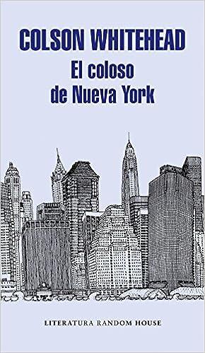 El Coloso De Nueva York Literatura Random House Spanish Edition Whitehead Colson Cruz Rodríguez Juiz 9788439732983 Books