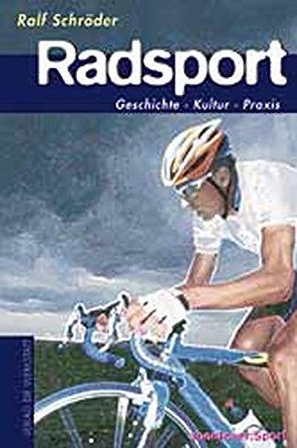 Radsport: Geschichte, Kultur, Praxis (Abenteuer Sport)