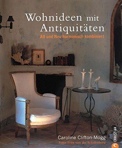 Wohnideen mit Antiquitäten: Alt und Neu harmonisch kombiniert
